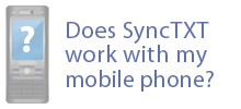 Does SyncTXT work with my phone?  Click to find out.